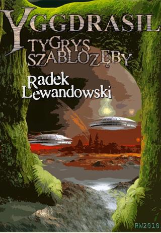 Radek Lewandowski - Yggdrasil. Tygrys szablozęby