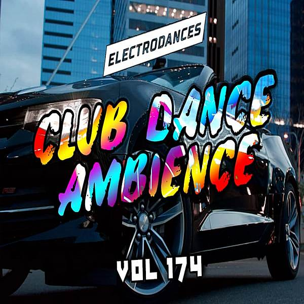 VA - Club Dance Ambience Vol 174 (2019)